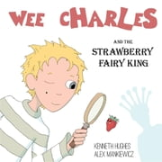 Wee Charles and the Strawberry Fairy King ebook by Kenneth Hughes,Alex Mankiewicz