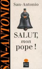 Salut, mon pope ! ebook by SAN-ANTONIO