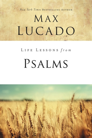 Life Lessons from Psalms - A Praise Book for God's People eBook by Max Lucado