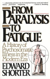 From Paralysis to Fatigue - A History of Psychosomatic Illness in the Modern Era ebook by Edward Shorter