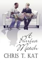 A Purrfect Match ebook by Chris T. Kat