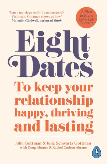 Eight Dates - To keep your relationship happy, thriving and lasting ebook by Dr John Gottman,Dr Julie Gottman,Rachel Abrams,Doug Abrams