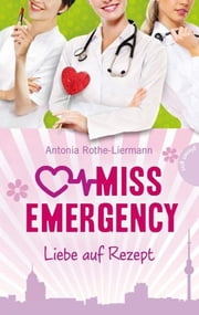 Miss Emergency 3: Liebe auf Rezept ebook by Antonia Rothe-Liermann,Simone Becher