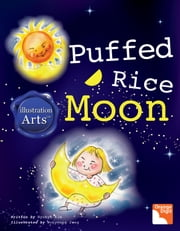 Puffed Rice Moon (Illustration Arts) - Illustration Arts ebook by Hyokyo Kim,Wonyoung Jang,Louis Byun