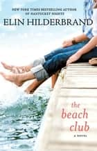 The Beach Club - A Novel ebook by Elin Hilderbrand