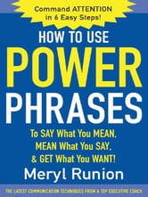 How to Use Power Phrases to Say What You Mean, Mean What You Say, & Get What You Want ebook by Runion, Meryl