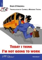 Today I think I'm not going to work ebook by Enzo D'Andrea, Carmelo Massimo Tidona