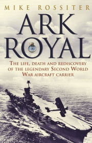 Ark Royal - Sailing Into Glory ebook by Mike Rossiter