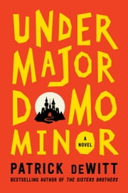 Undermajordomo Minor - A Novel ebook by Patrick deWitt