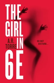 The Girl in 6E ebook by A. R. Torre, Alessandra Torre