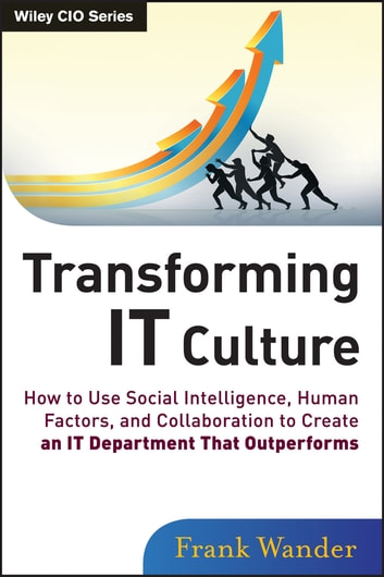 Transforming IT Culture - How to Use Social Intelligence, Human Factors, and Collaboration to Create an IT Department That Outperforms ebook by Frank Wander