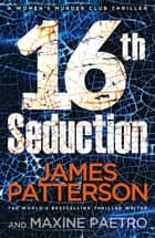 16th Seduction - (Women's Murder Club 16) ebook by James Patterson