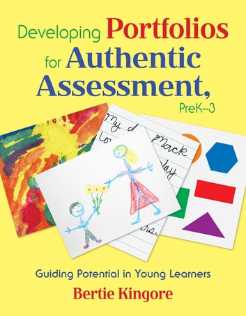 Developing Portfolios for Authentic Assessment, PreK-3 - Guiding Potential in Young Learners ebook by Bertie Kingore
