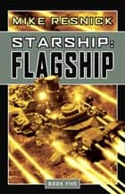 Starship: Flagship ebook by Mike Resnick