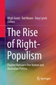The Rise of Right-Populism - Pauline Hanson's One Nation and Australian Politics ebook by Bligh Grant, Tod Moore, Tony Lynch