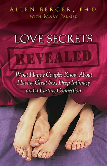 Love Secrets Revealed - What Happy Couples Know About Having Great Sex, Deep Intimacy and a Lasting Connection eBook by Allen Berger