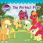 My Little Pony: The Perfect Pear ebook by Hasbro