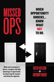 Missed Ops: When Opportunity Knocks... Know What NOT To Do ebook by Keith F. Nelson,Anthony Rienzi