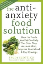 The Antianxiety Food Solution ebook by Trudy Scott, CN,James Lake, MD