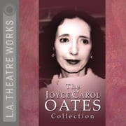 The Joyce Carol Oates Collection audiobook by Joyce Carol Oates