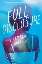 Full Disclosure eBook by Camryn Garrett