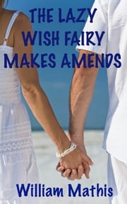 The Lazy Wish Fairy Makes Amends ebook by William Mathis