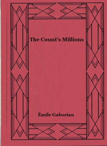The Count's Millions ebook by Émile Gaboriau