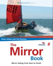 The Mirror Book (For Tablet Devices): Mirror Sailing from Start to Finish for Beginners & Advanced Sailors ebook by Peter Aitken,Tim Davison