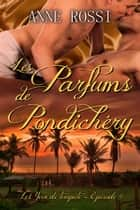 Les Parfums de Pondichéry ebook by Anne Rossi