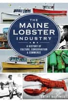 Maine Lobster Industry, The ebook by Cathy Billings