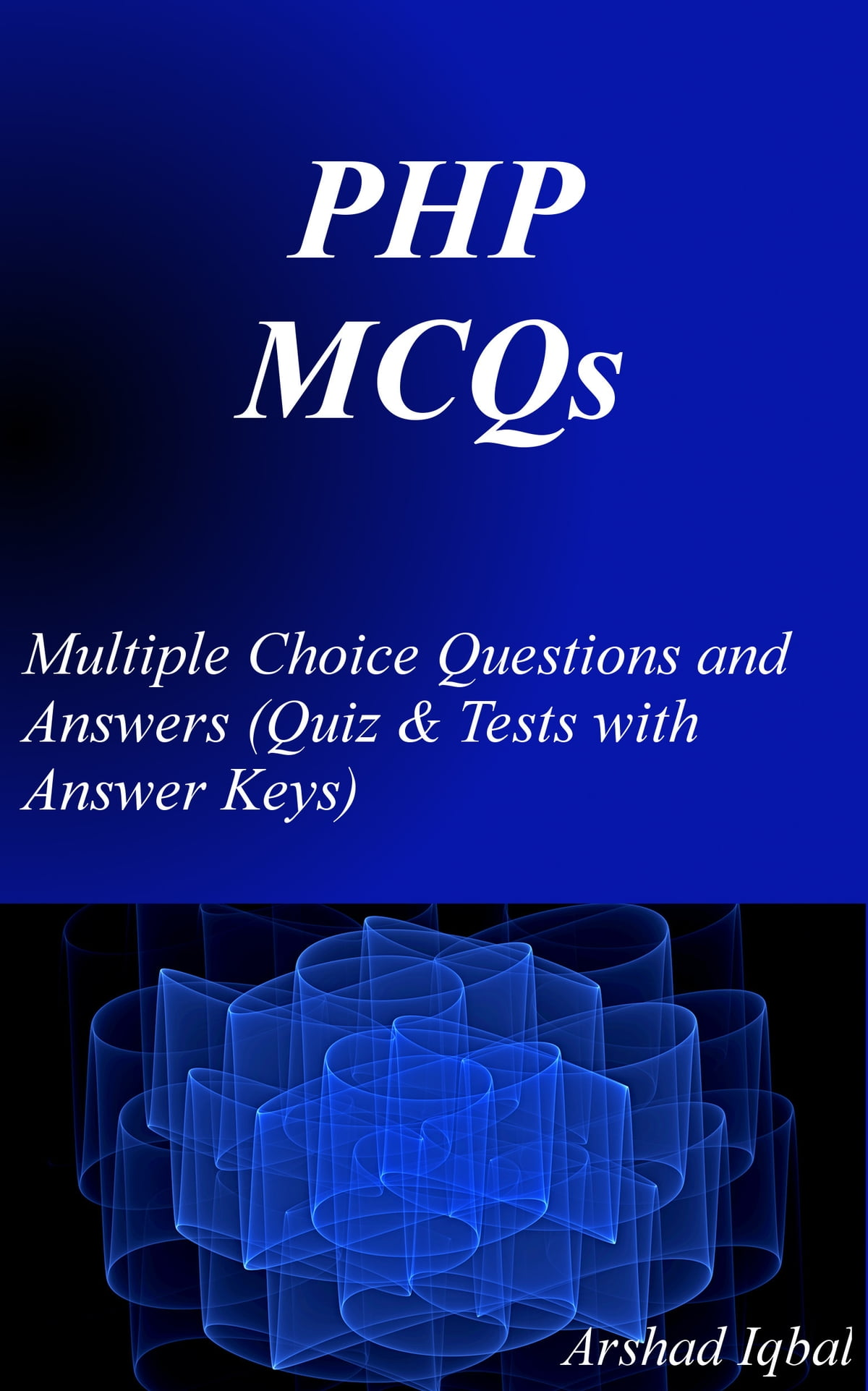 PHP MCQs: Multiple Choice Questions and Answers (Quiz & Tests with Answer  Keys) ebook by Arshad Iqbal - Rakuten Kobo