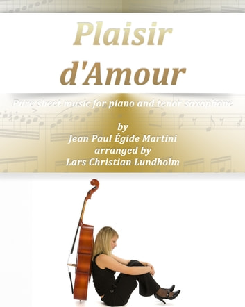 Plaisir d'Amour Pure sheet music for piano and tenor saxophone by Jean Paul Égide Martini arranged by Lars Christian Lundholm ebook by Pure Sheet Music