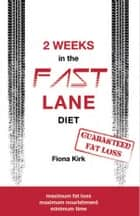 2 Weeks in the Fast Lane - Lose up to a stone in just 14 days! ebook by Fiona Kirk