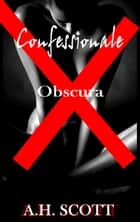 Confessionale Obscura ebook by A.H. Scott
