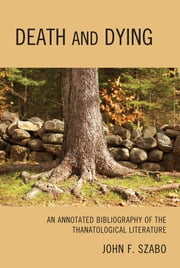 Death and Dying - An Annotated Bibliography of the Thanatological Literature ebook by John F. Szabo