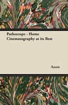 Pathéscope - Home Cinematography at its Best ebook by Anon.
