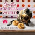 Goodbye Cruller World audiobook by Ginger Bolton