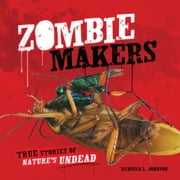 Zombie Makers - True Stories of Nature's Undead ebook by Rebecca L. Johnson