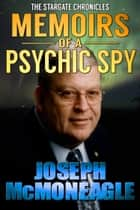 The Stargate Chronicles: Memoirs of a Psychic Spy ebook by Joseph McMoneagle