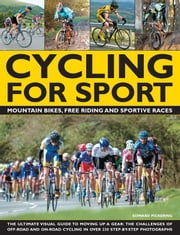 Cycling For Sport - Mountain Bikes, Free Riding and Sportive Races ebook by Edward Pickering
