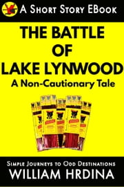The Battle of Lake Lynwood- A Non-Cautionary Tale ebook by William Hrdina
