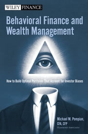 Behavioral Finance and Wealth Management - How to Build Optimal Portfolios That Account for Investor Biases ebook by Michael M. Pompian
