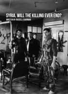 Syria. Will the killing ever end? ebook by Russell Chapman