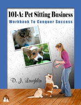 "101-A: Pet Sitting Business ebook by Debbie Laughlin ""Top Dog"""