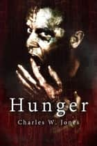 Hunger ebook by Charles W Jones