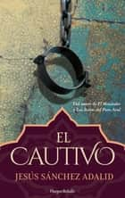 El cautivo ebook by Jesús Sánchez Adalid