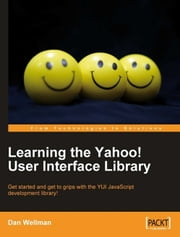Learning the Yahoo! User Interface library ebook by Dan Wellman