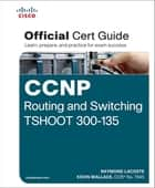 CCNP Routing and Switching TSHOOT 300-135 Official Cert Guide ebook by Raymond Lacoste,Kevin Wallace