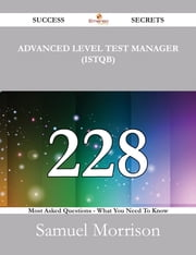 Advanced Level Test Manager (ISTQB) 228 Success Secrets - 228 Most Asked Questions On Advanced Level Test Manager (ISTQB) - What You Need To Know ebook by Samuel Morrison