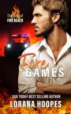 Fire Games ebook by Lorana Hoopes
